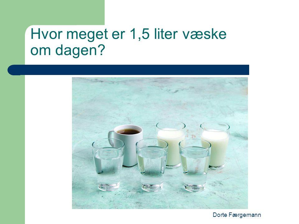 Dorte Færgemann Hvor meget er 1,5 liter væske om dagen?