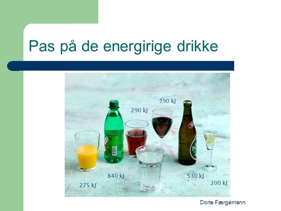 Dorte Færgemann Pas på de energirige drikke 290 kJ 390 kJ 530 kJ 200 kJ 840 kJ 275 kJ