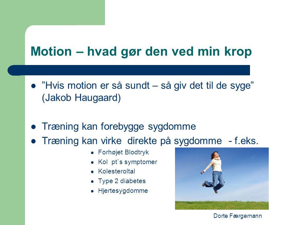 """Dorte Færgemann Motion – hvad gør den ved min krop  """"Hvis motion er så sundt – så giv det til de syge"""" (Jakob Haugaard)  Træning kan forebygge sygdo"""