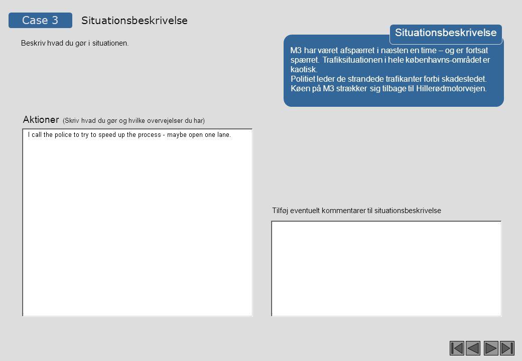 Case 3 Situationsbeskrivelse Beskriv hvad du gør i situationen.