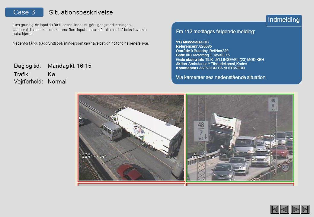 Case 3 Tilføj eventuelt kommentarer til lokalisering Kmt Fra Til Kørselsretning Omfang Skriv hvor Lokalisering Placér og afgræns hændelsen.