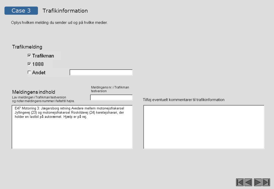 Case 3 Trafikinformation Oplys hvilken melding du sender ud og på hvilke medier.