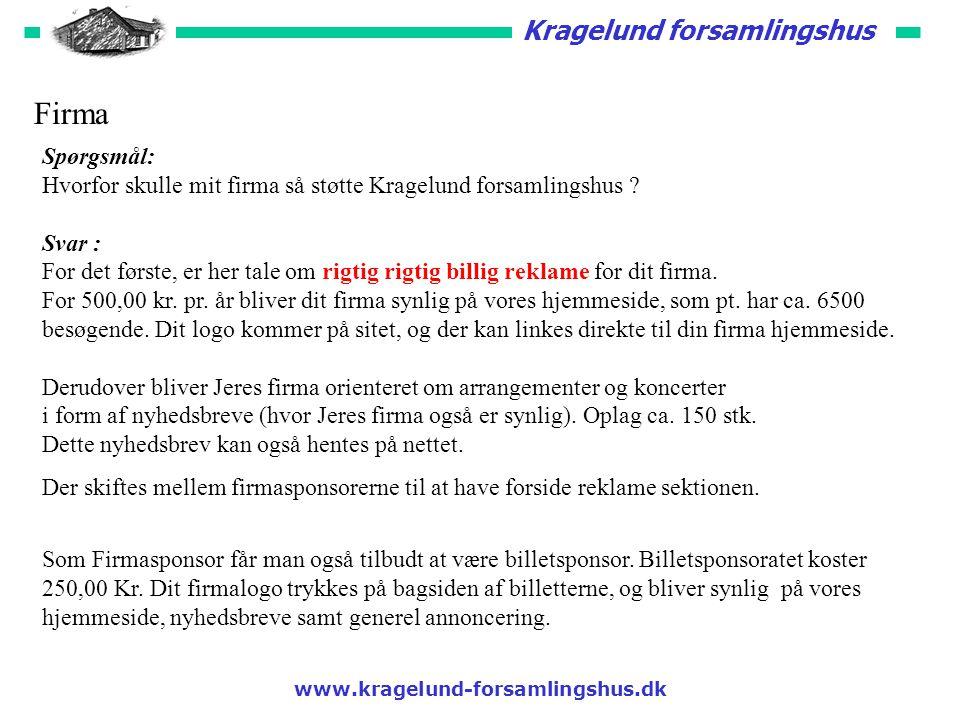 Kragelund forsamlingshus Firma Spørgsmål: Hvorfor skulle mit firma så støtte Kragelund forsamlingshus .