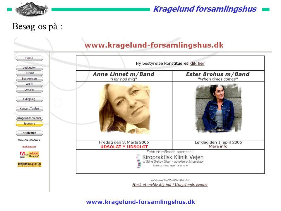 Kragelund forsamlingshus www.kragelund-forsamlingshus.dk På hjemmesiden finder du oplysning om :  Arrangementer & Koncerter  Udlejning  Billeder fra afholdte koncerter  Mulighed for at købe billetter online  Nyhedsbreve  Sponsorere  Etc.