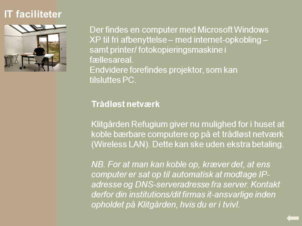 IT faciliteter Der findes en computer med Microsoft Windows XP til fri afbenyttelse – med internet-opkobling – samt printer/ fotokopieringsmaskine i fællesareal.