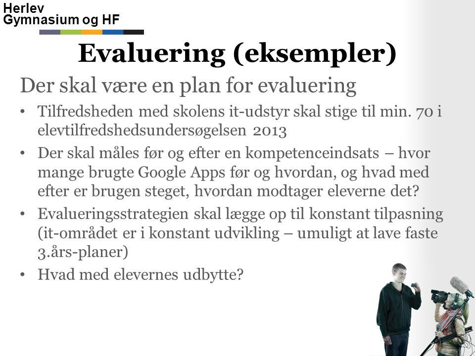 Herlev Gymnasium og HF Der skal være en plan for evaluering • Tilfredsheden med skolens it-udstyr skal stige til min.