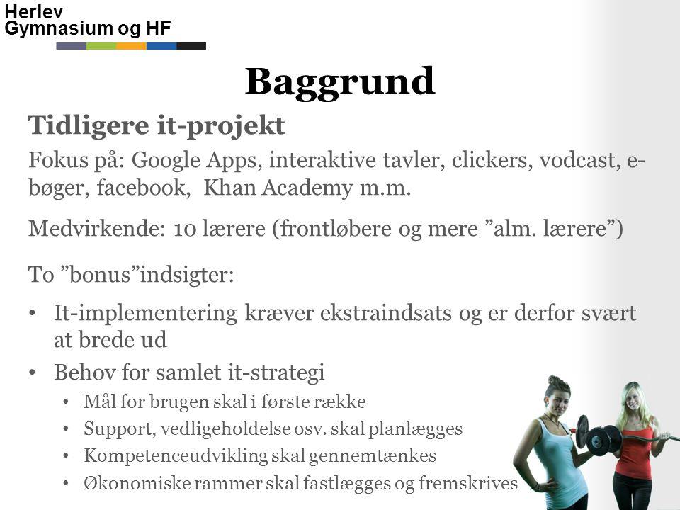 Herlev Gymnasium og HF Tidligere it-projekt Fokus på: Google Apps, interaktive tavler, clickers, vodcast, e- bøger, facebook, Khan Academy m.m.