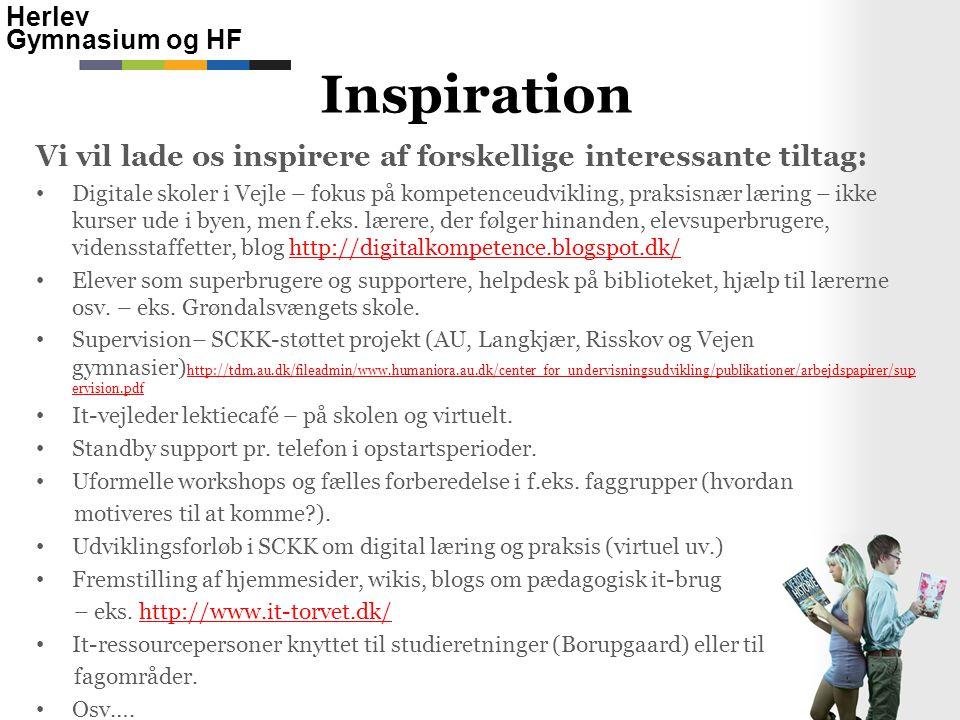Herlev Gymnasium og HF Vi vil lade os inspirere af forskellige interessante tiltag: • Digitale skoler i Vejle – fokus på kompetenceudvikling, praksisnær læring – ikke kurser ude i byen, men f.eks.