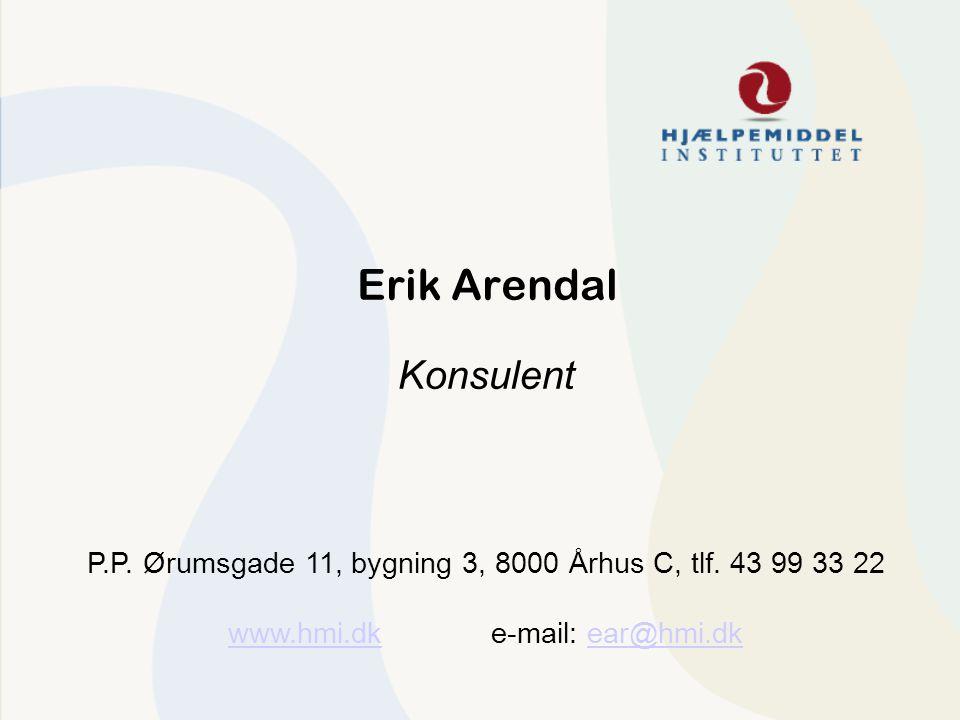 Konsulent P.P. Ørumsgade 11, bygning 3, 8000 Århus C, tlf. 43 99 33 22 www.hmi.dkwww.hmi.dk e-mail: ear@hmi.dkear@hmi.dk Erik Arendal