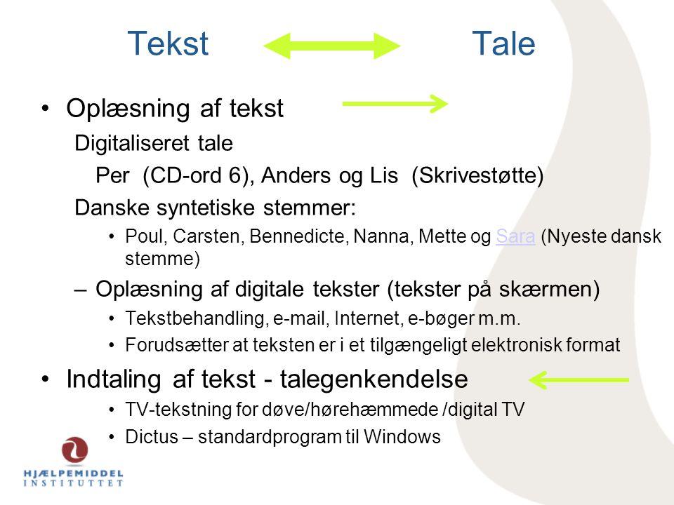 Tekst Tale •Oplæsning af tekst Digitaliseret tale Per (CD-ord 6), Anders og Lis (Skrivestøtte) Danske syntetiske stemmer: •Poul, Carsten, Bennedicte,