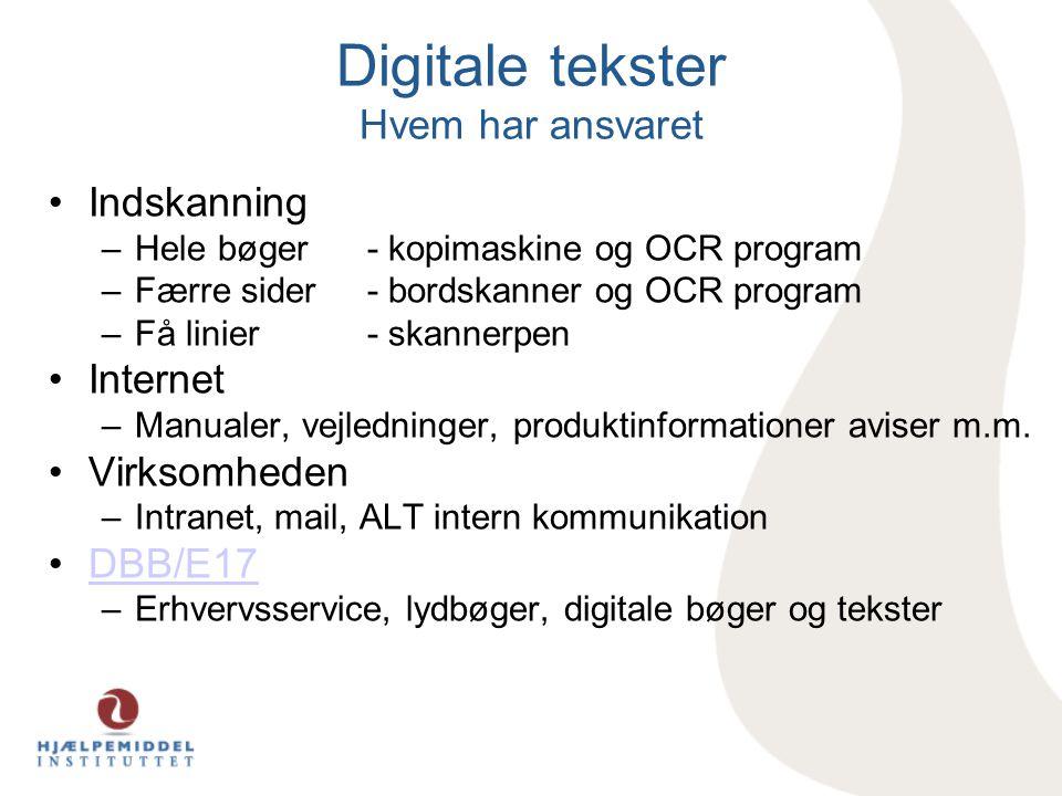 Digitale tekster Hvem har ansvaret •Indskanning –Hele bøger - kopimaskine og OCR program –Færre sider - bordskanner og OCR program –Få linier - skanne