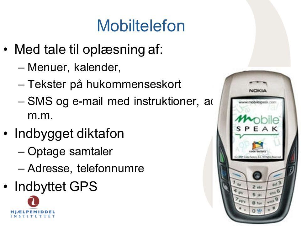Mobiltelefon •Med tale til oplæsning af: –Menuer, kalender, –Tekster på hukommenseskort –SMS og e-mail med instruktioner, adresser m.m. •Indbygget dik