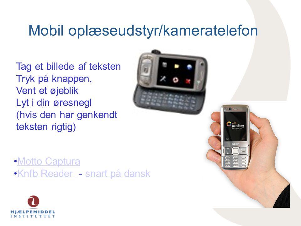 Mobil oplæseudstyr/kameratelefon Tag et billede af teksten Tryk på knappen, Vent et øjeblik Lyt i din øresnegl (hvis den har genkendt teksten rigtig) •Motto CapturaMotto Captura •Knfb Reader - snart på danskKnfb Reader snart på dansk