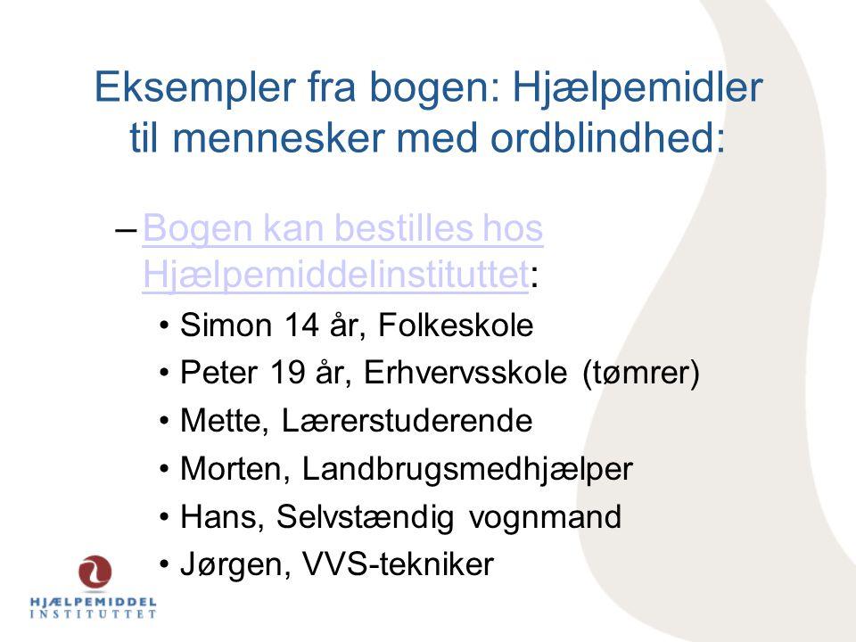 Eksempler fra bogen: Hjælpemidler til mennesker med ordblindhed: –Bogen kan bestilles hos Hjælpemiddelinstituttet:Bogen kan bestilles hos Hjælpemiddel