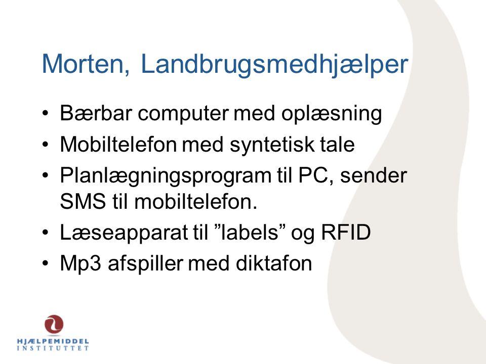 Morten, Landbrugsmedhjælper •Bærbar computer med oplæsning •Mobiltelefon med syntetisk tale •Planlægningsprogram til PC, sender SMS til mobiltelefon.