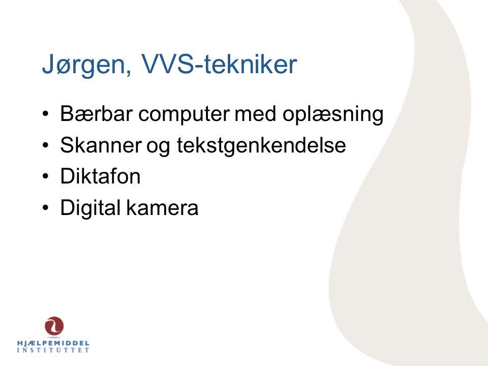 Jørgen, VVS-tekniker •Bærbar computer med oplæsning •Skanner og tekstgenkendelse •Diktafon •Digital kamera