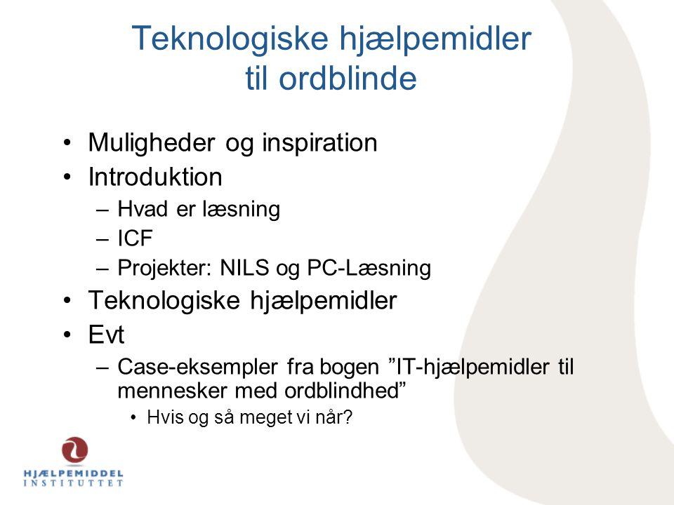 Teknologiske hjælpemidler til ordblinde •Muligheder og inspiration •Introduktion –Hvad er læsning –ICF –Projekter: NILS og PC-Læsning •Teknologiske hj