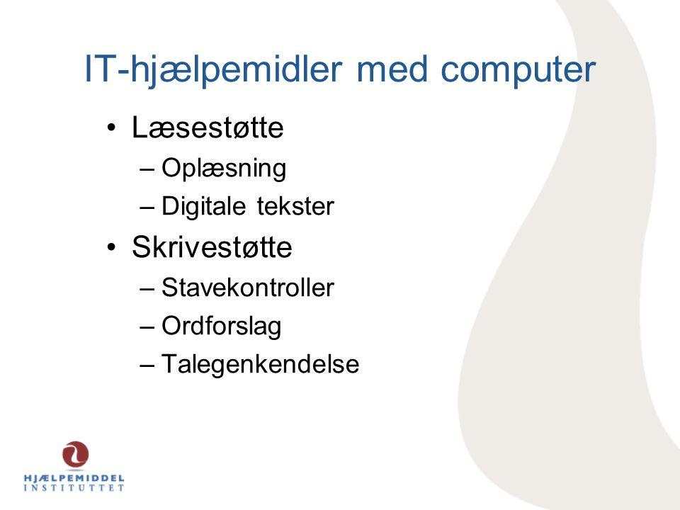 IT-hjælpemidler med computer •Læsestøtte –Oplæsning –Digitale tekster •Skrivestøtte –Stavekontroller –Ordforslag –Talegenkendelse