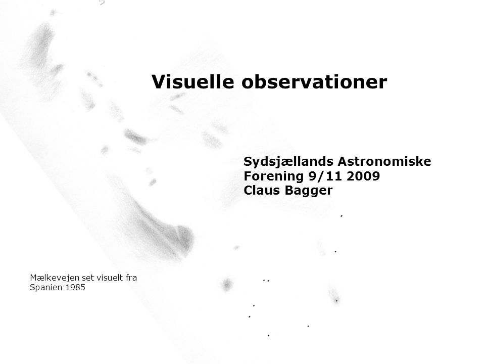 Visuelle observationer Sydsjællands Astronomiske Forening 9/11 2009 Claus Bagger Mælkevejen set visuelt fra Spanien 1985