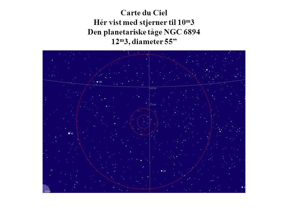 Carte du Ciel Hér vist med stjerner til 10 m 3 Den planetariske tåge NGC 6894 12 m 3, diameter 55
