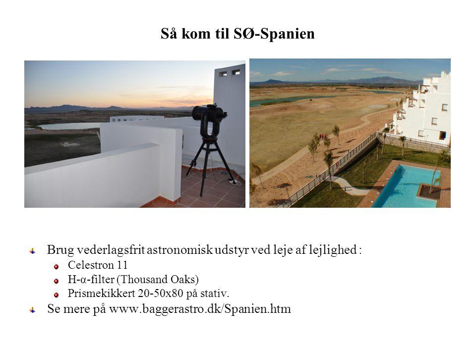 Så kom til SØ-Spanien Brug vederlagsfrit astronomisk udstyr ved leje af lejlighed : Celestron 11 H-α-filter (Thousand Oaks) Prismekikkert 20-50x80 på stativ.