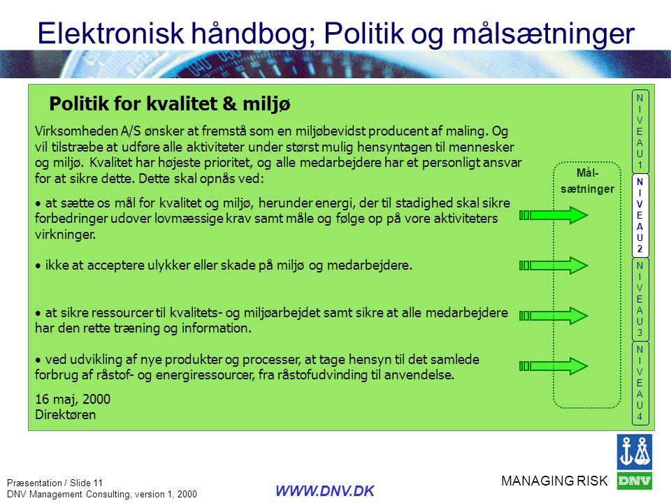 MANAGING RISK Præsentation / Slide 11 DNV Management Consulting, version 1, 2000 WWW.DNV.DK Politik for kvalitet & miljø Virksomheden A/S ønsker at fr