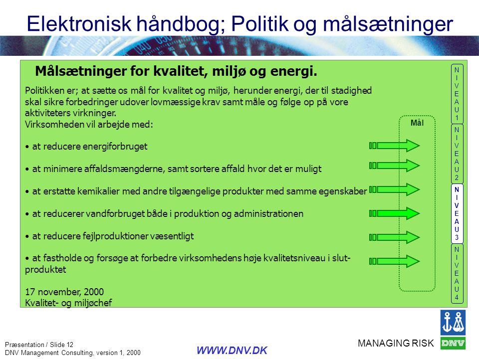 MANAGING RISK Præsentation / Slide 12 DNV Management Consulting, version 1, 2000 WWW.DNV.DK Målsætninger for kvalitet, miljø og energi. Politikken er;