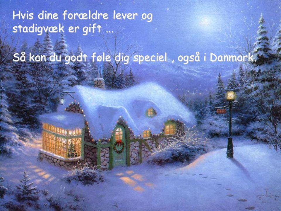 Så kan du godt føle dig speciel, også i Danmark. Hvis dine forældre lever og stadigvæk er gift...