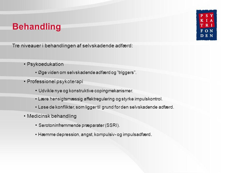 Behandling Tre niveauer i behandlingen af selvskadende adfærd: • Psykoedukation • Øge viden om selvskadende adfærd og triggers .