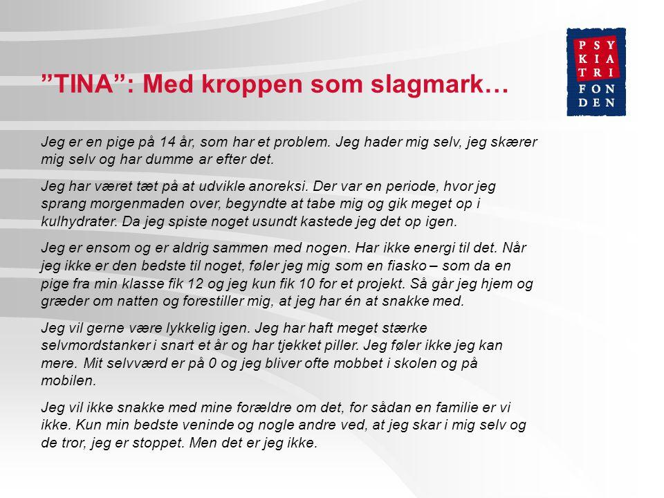 TINA : Med kroppen som slagmark… Jeg er en pige på 14 år, som har et problem.