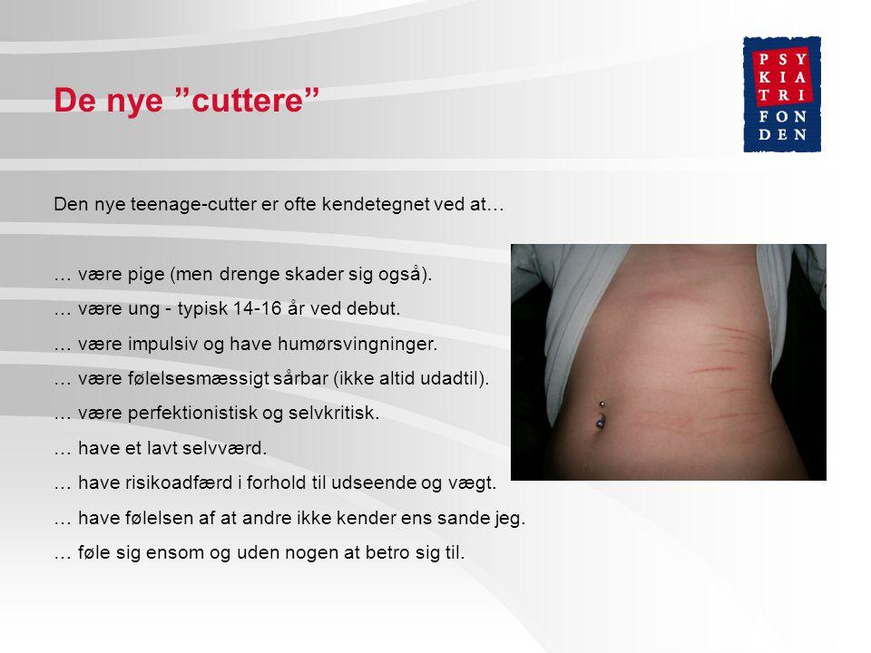 De nye cuttere Den nye teenage-cutter er ofte kendetegnet ved at… … være pige (men drenge skader sig også).