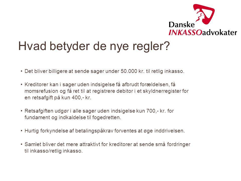 Hvad betyder de nye regler.•Det bliver billigere at sende sager under 50.000 kr.