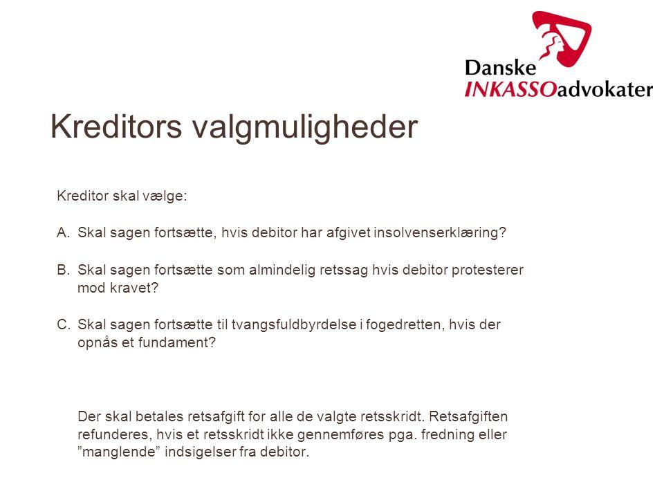 Kreditors valgmuligheder Kreditor skal vælge: A.Skal sagen fortsætte, hvis debitor har afgivet insolvenserklæring? B.Skal sagen fortsætte som almindel