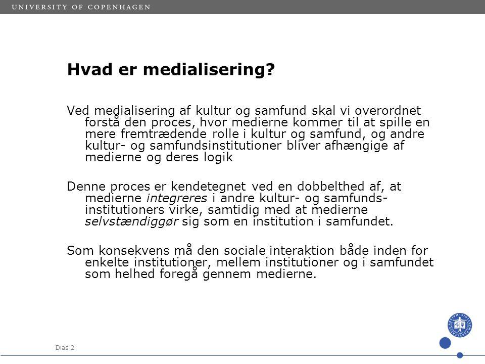 Dias 2 Hvad er medialisering.