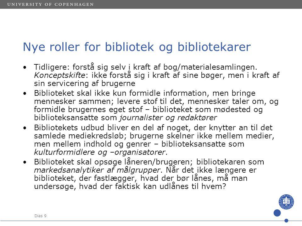 Dias 9 Nye roller for bibliotek og bibliotekarer •Tidligere: forstå sig selv i kraft af bog/materialesamlingen.
