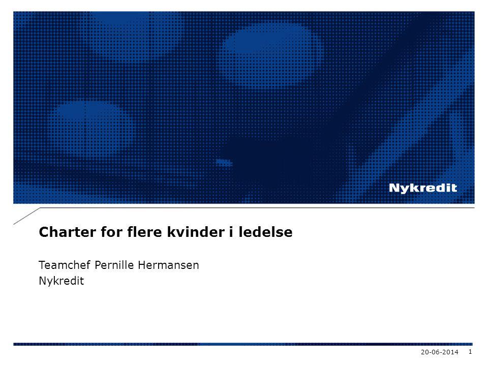 Charter for flere kvinder i ledelse Teamchef Pernille Hermansen Nykredit 20-06-2014 1