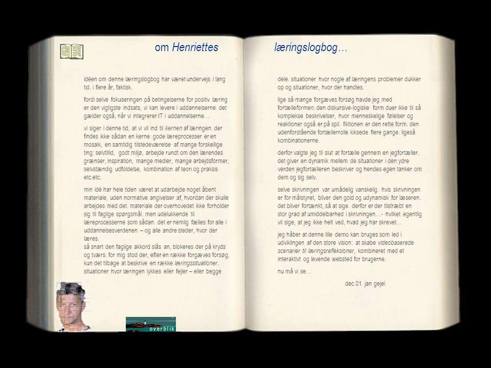 om Henriettes læringslogbog… idéen om denne læringslogbog har været undervejs i lang tid. i flere år, faktisk. fordi selve fokuseringen på betingelser