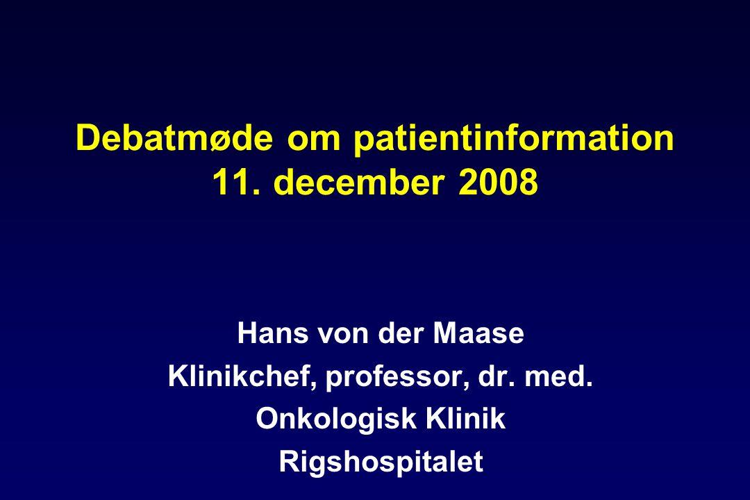 Debatmøde om patientinformation 11. december 2008 Hans von der Maase Klinikchef, professor, dr.