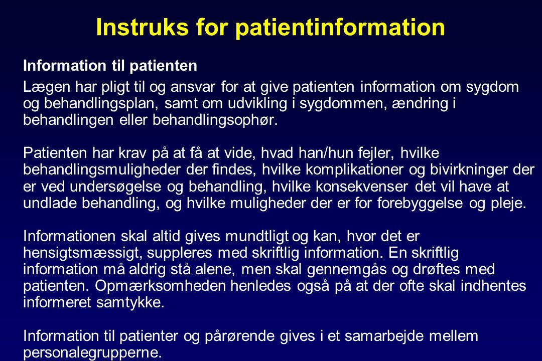 Instruks for patientinformation Information til patienten Lægen har pligt til og ansvar for at give patienten information om sygdom og behandlingsplan, samt om udvikling i sygdommen, ændring i behandlingen eller behandlingsophør.