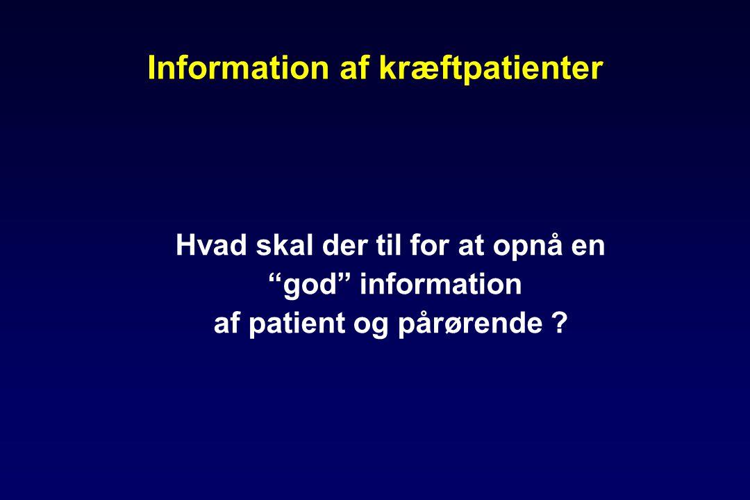 Information af kræftpatienter Hvad skal der til for at opnå en god information af patient og pårørende ?
