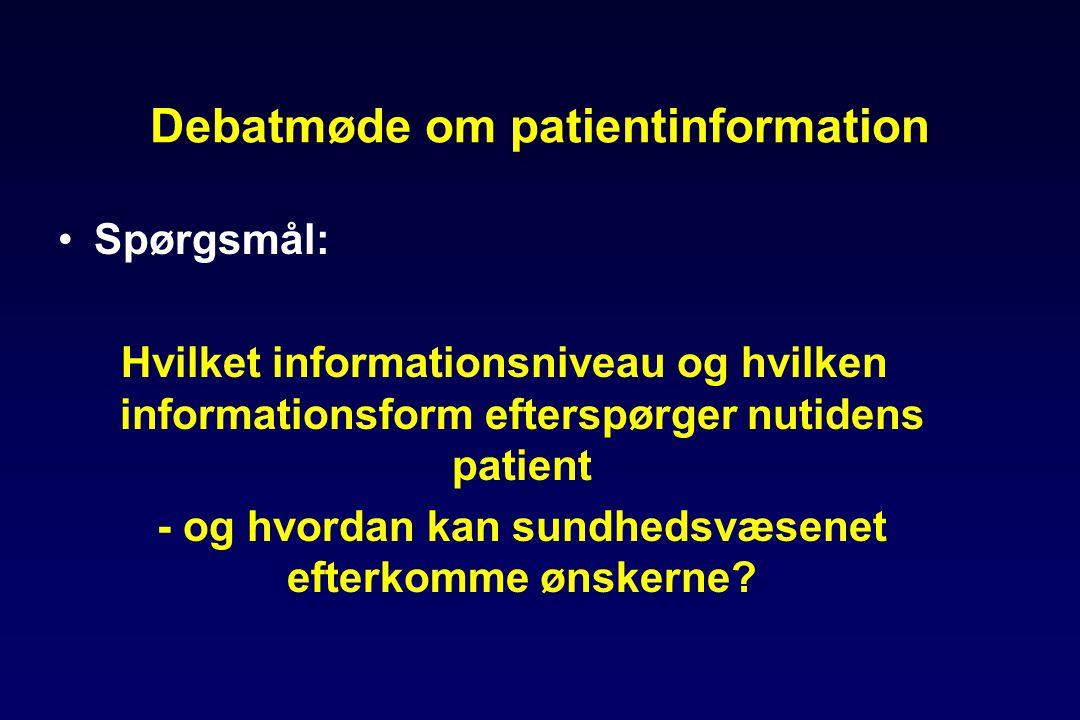 Debatmøde om patientinformation •Spørgsmål: Hvilket informationsniveau og hvilken informationsform efterspørger nutidens patient - og hvordan kan sundhedsvæsenet efterkomme ønskerne