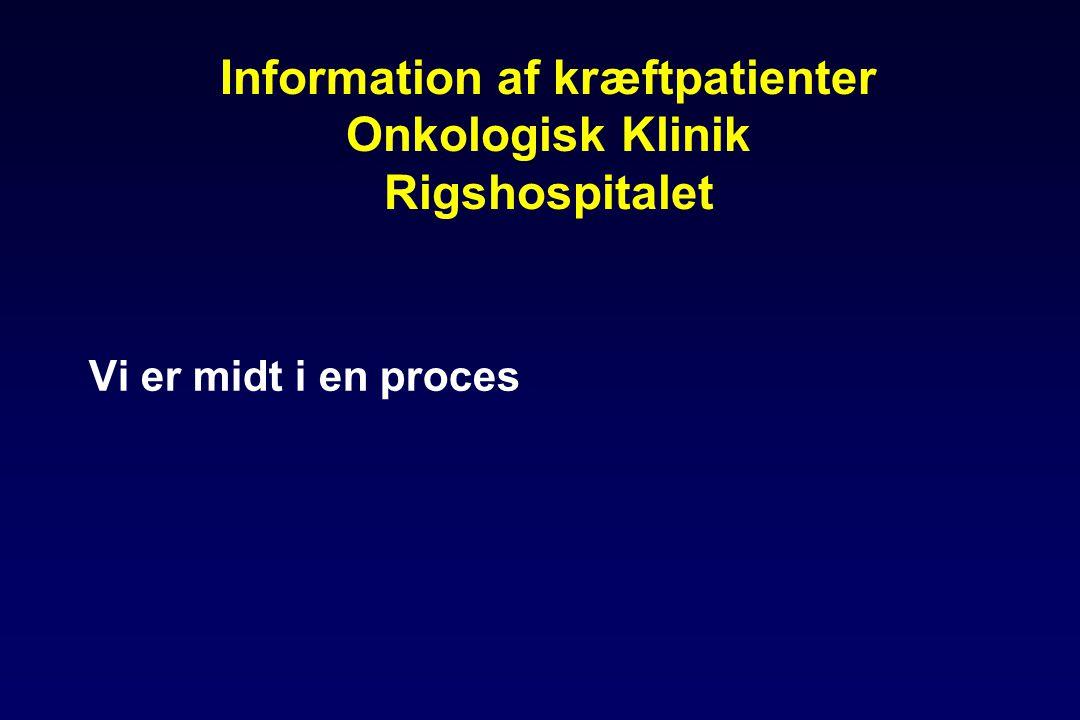 Information af kræftpatienter Onkologisk Klinik Rigshospitalet Vi er midt i en proces