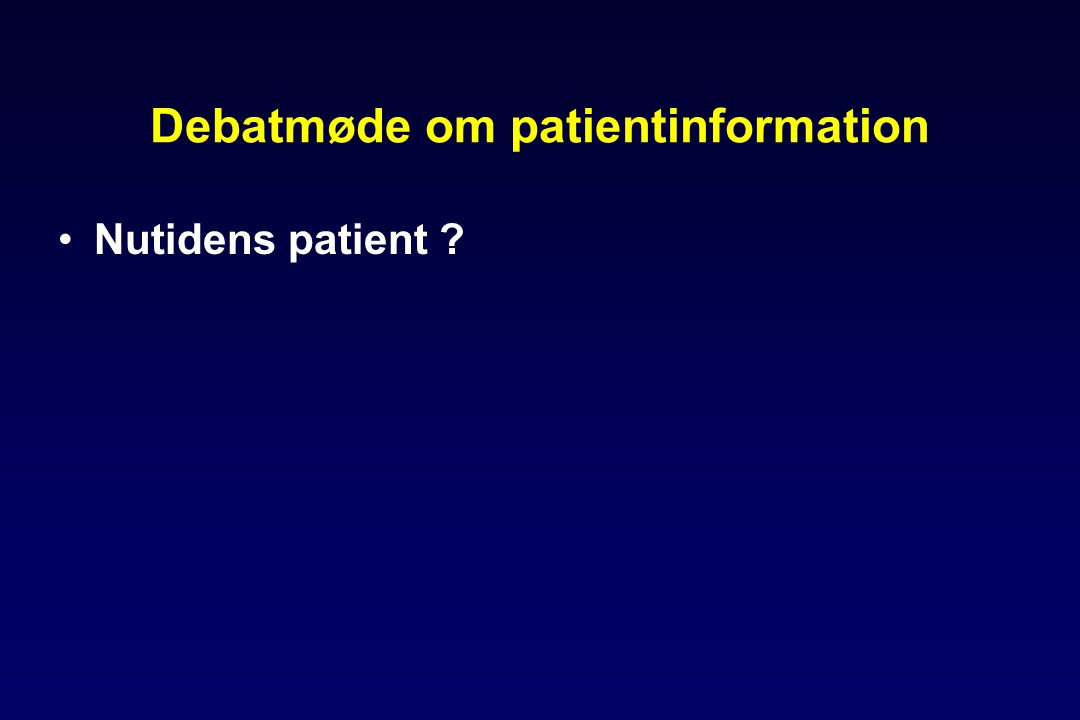 Debatmøde om patientinformation •Nutidens patient ?