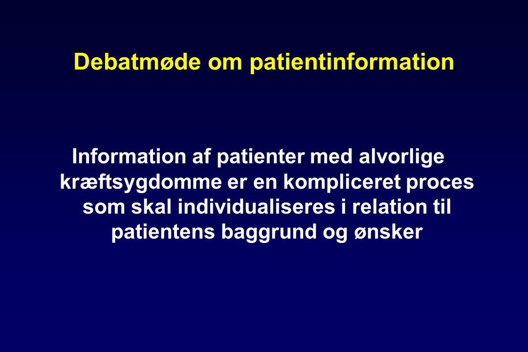 Debatmøde om patientinformation Information af patienter med alvorlige kræftsygdomme er en kompliceret proces som skal individualiseres i relation til patientens baggrund og ønsker