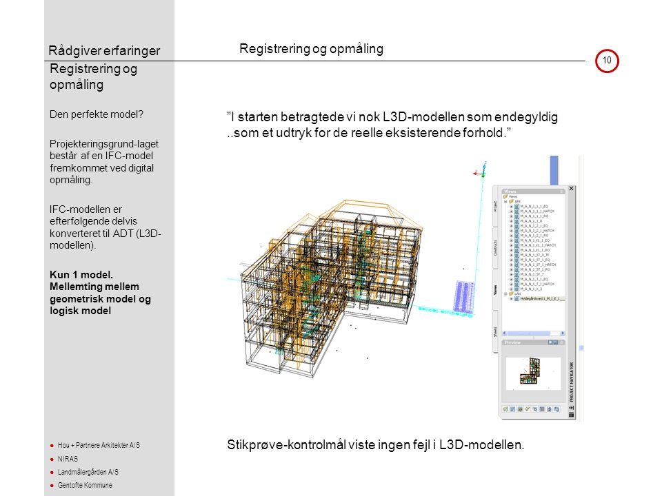 Rådgiver erfaringer 10 ● Hou + Partnere Arkitekter A/S ● NIRAS ● Landmålergården A/S ● Gentofte Kommune •Den perfekte model? •Projekteringsgrund-laget