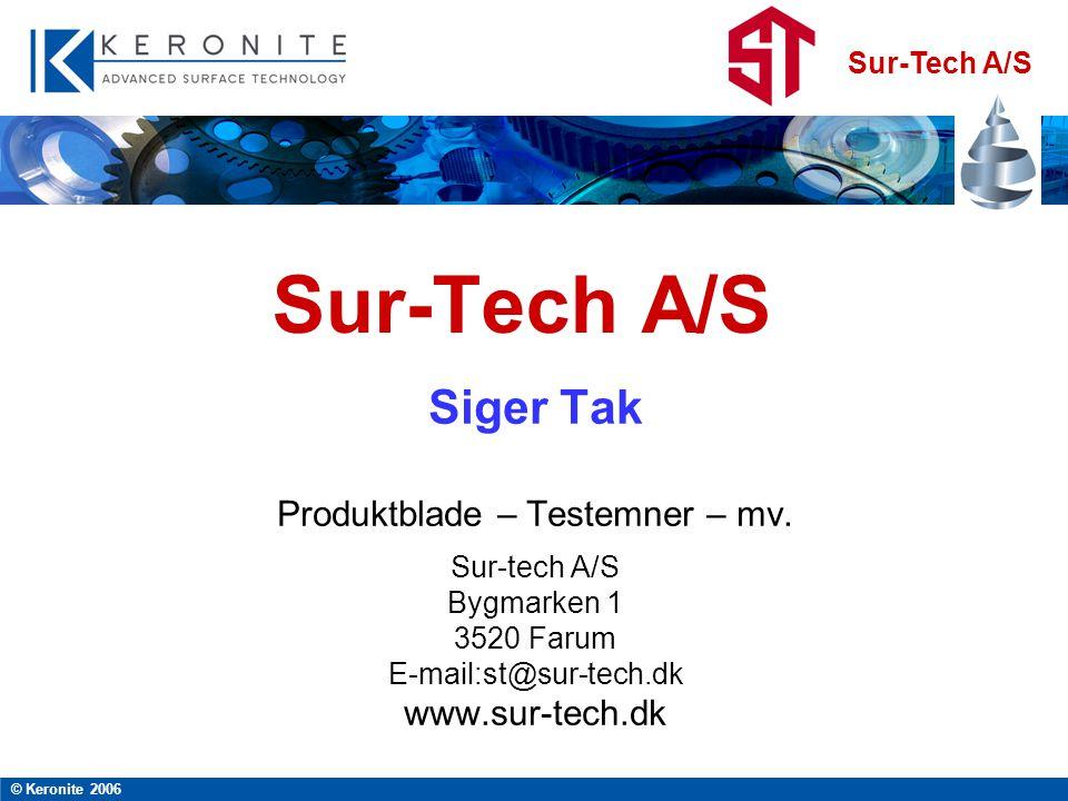 Sur-Tech A/S © Keronite 2006 Sur-Tech A/S Siger Tak Produktblade – Testemner – mv.