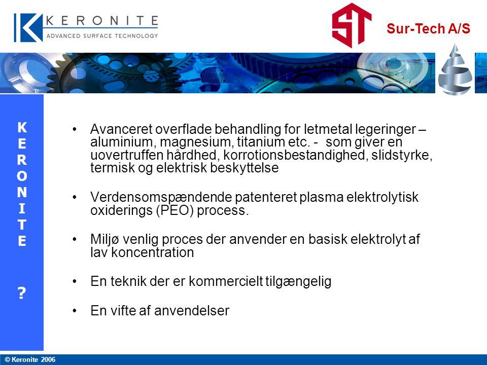 Sur-Tech A/S © Keronite 2006 Slidstyrken af KERONITE er blevet evalueret med 'pin-on-disk' metoden og sammenlignet med slidstyrken af hård anodisering (Mil-C-8625 type 3) og af 5140 stål 50 HRC.