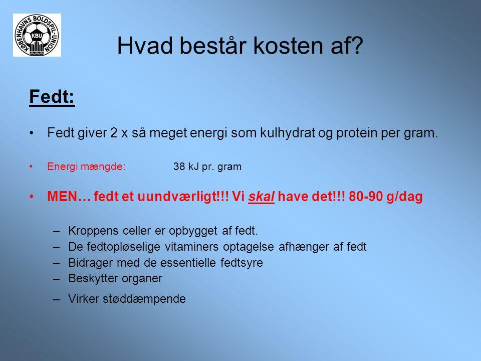 Hvad består kosten af? Fedt: •Fedt giver 2 x så meget energi som kulhydrat og protein per gram. •Energi mængde:38 kJ pr. gram •MEN… fedt et uundværlig
