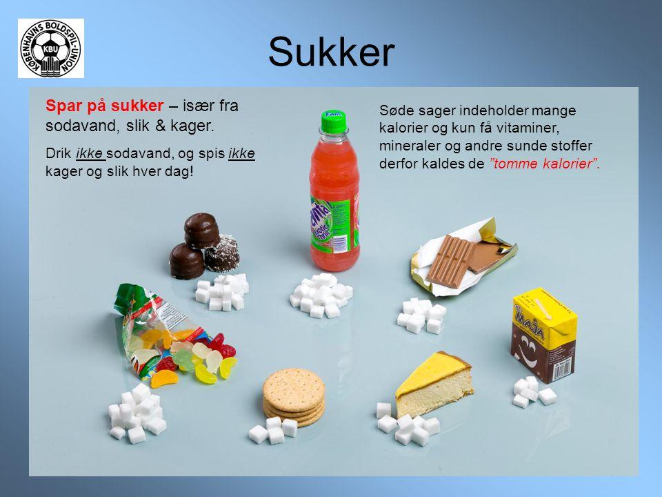 Sukker Spar på sukker – især fra sodavand, slik & kager. Drik ikke sodavand, og spis ikke kager og slik hver dag! Søde sager indeholder mange kalorier