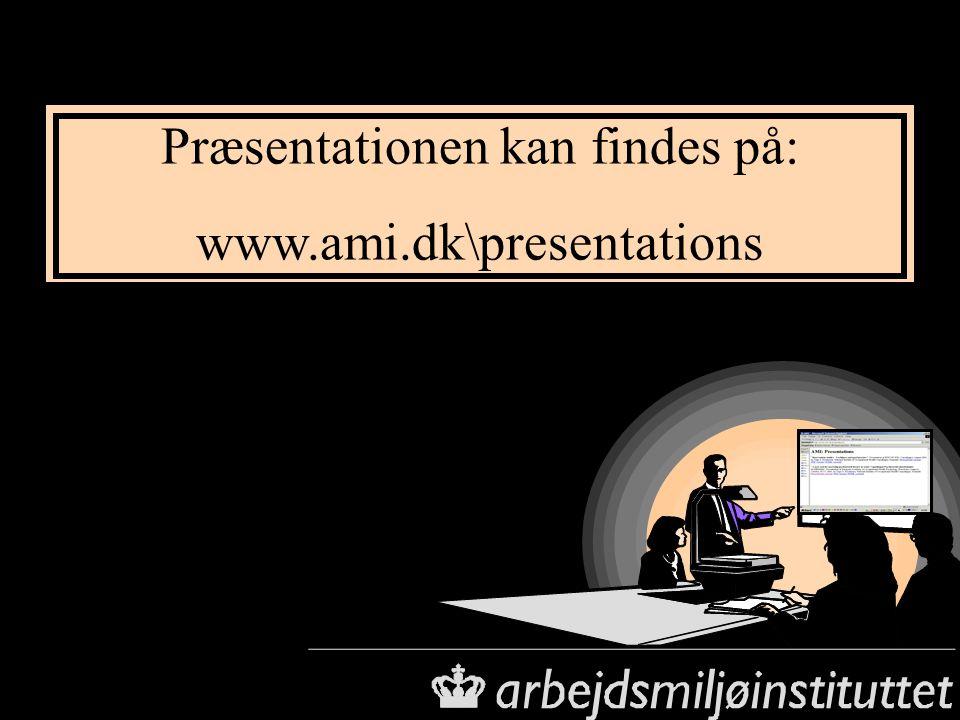 Præsentationen kan findes på: www.ami.dk\presentations